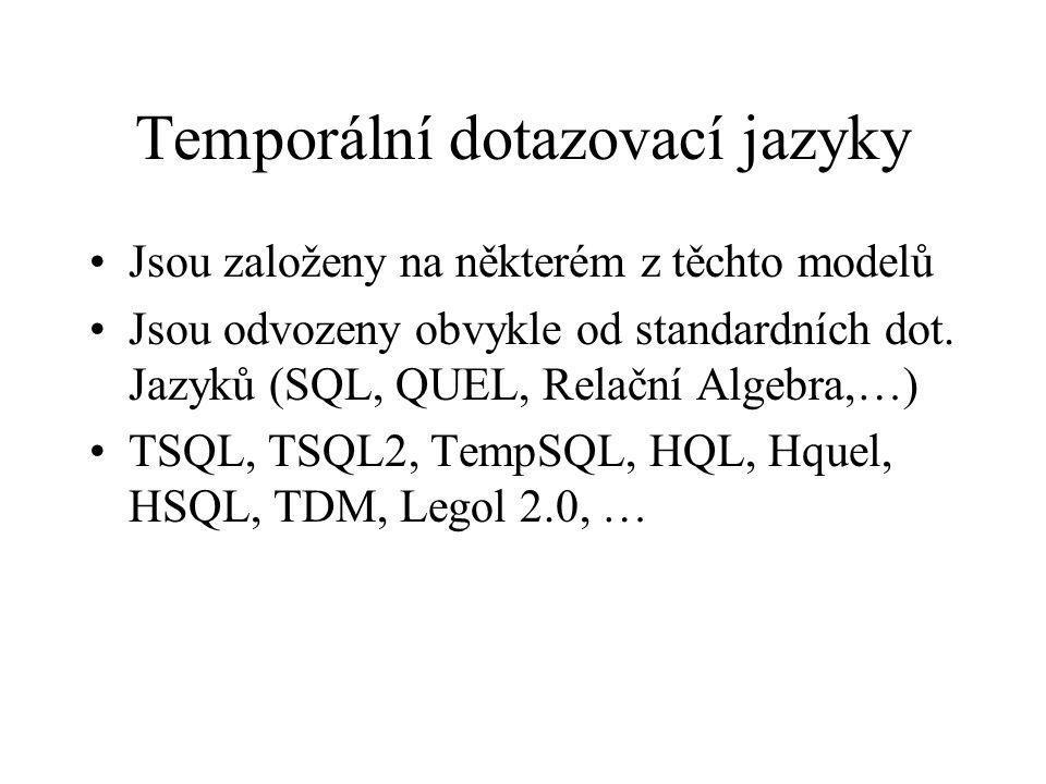 Temporální dotazovací jazyky Jsou založeny na některém z těchto modelů Jsou odvozeny obvykle od standardních dot. Jazyků (SQL, QUEL, Relační Algebra,…