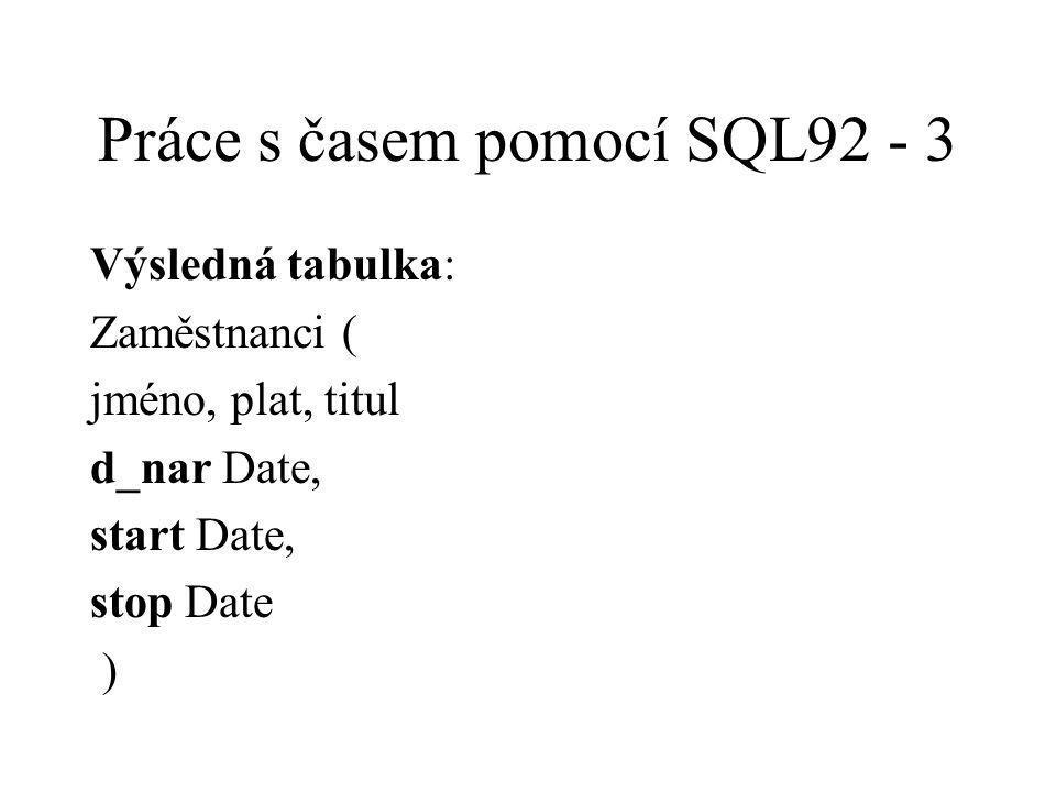 Práce s časem pomocí SQL92 - 3 Výsledná tabulka: Zaměstnanci ( jméno, plat, titul d_nar Date, start Date, stop Date )