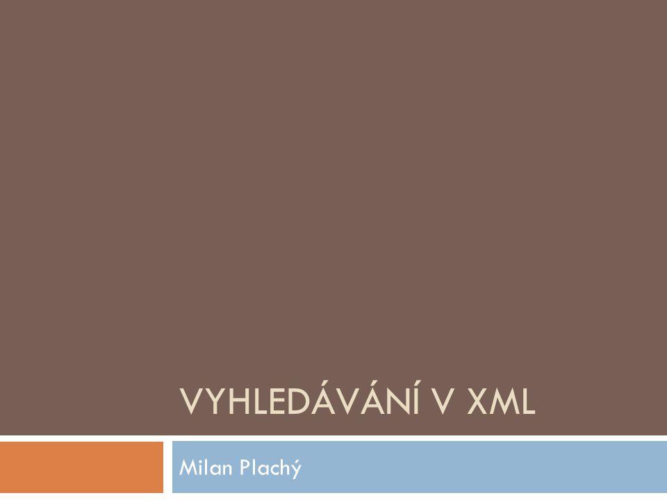 VYHLEDÁVÁNÍ V XML Milan Plachý