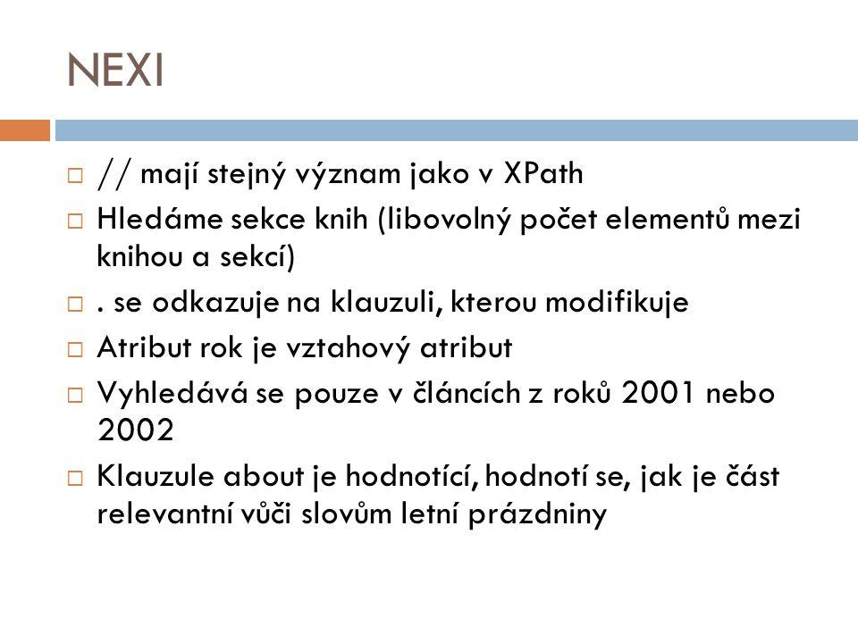 NEXI  // mají stejný význam jako v XPath  Hledáme sekce knih (libovolný počet elementů mezi knihou a sekcí) . se odkazuje na klauzuli, kterou modif