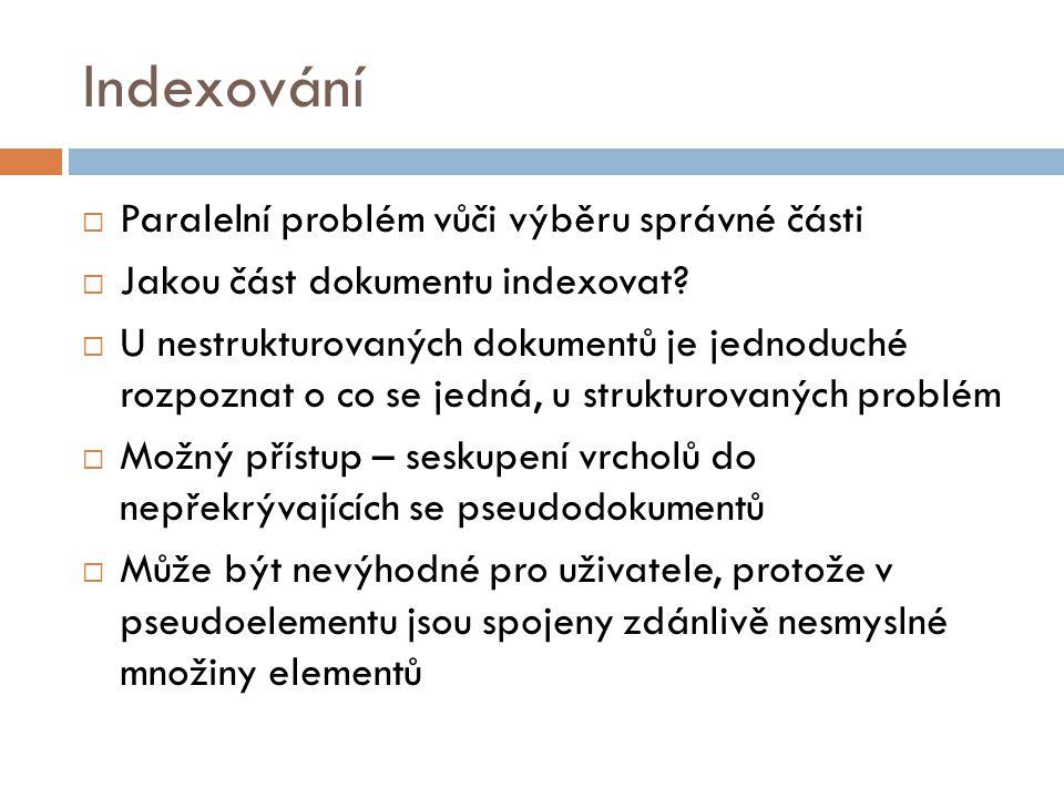 Indexování  Paralelní problém vůči výběru správné části  Jakou část dokumentu indexovat?  U nestrukturovaných dokumentů je jednoduché rozpoznat o c