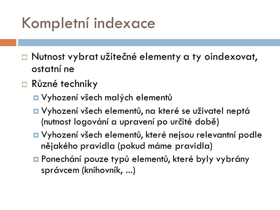 Kompletní indexace  Nutnost vybrat užitečné elementy a ty oindexovat, ostatní ne  Různé techniky  Vyhození všech malých elementů  Vyhození všech e