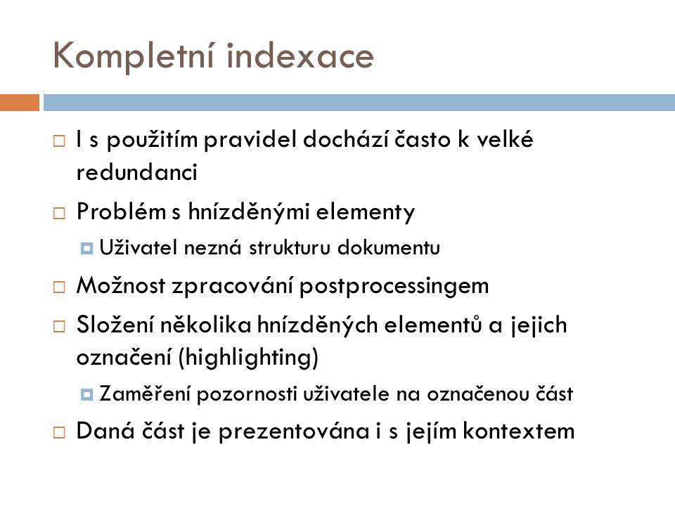 Kompletní indexace  I s použitím pravidel dochází často k velké redundanci  Problém s hnízděnými elementy  Uživatel nezná strukturu dokumentu  Mož