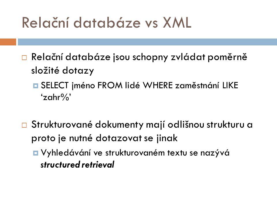 Relační databáze vs XML  Relační databáze jsou schopny zvládat poměrně složité dotazy  SELECT jméno FROM lidé WHERE zaměstnání LIKE 'zahr%'  Strukt