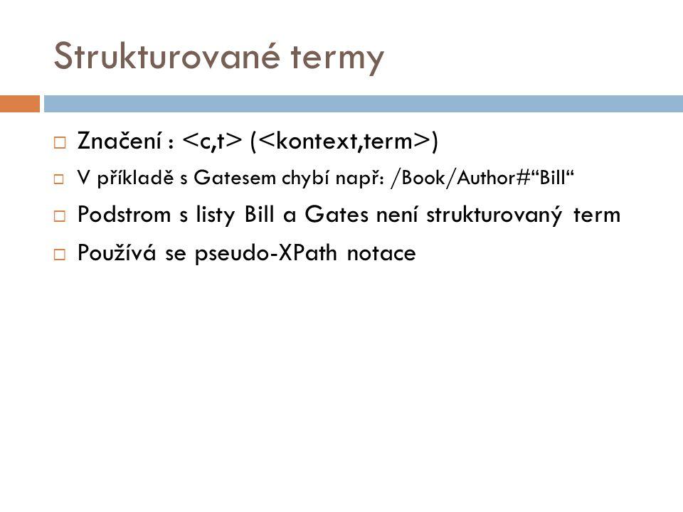 """Strukturované termy  Značení : ( )  V příkladě s Gatesem chybí např: /Book/Author#""""Bill""""  Podstrom s listy Bill a Gates není strukturovaný term  P"""