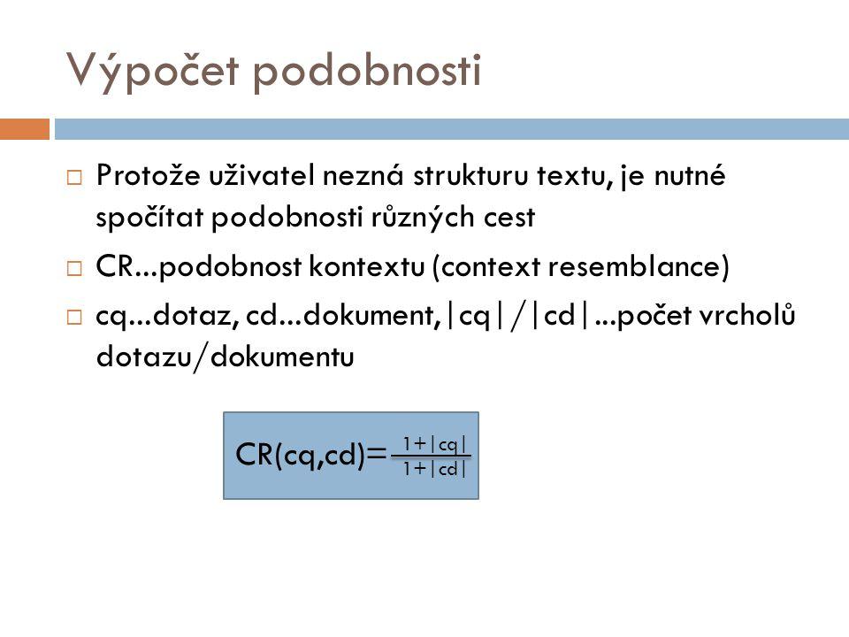1+|cq| 1+|cd| Výpočet podobnosti  Protože uživatel nezná strukturu textu, je nutné spočítat podobnosti různých cest  CR...podobnost kontextu (contex