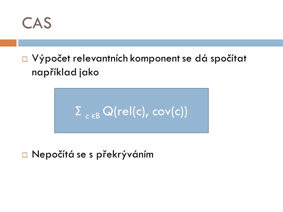 CAS  Výpočet relevantních komponent se dá spočítat například jako  Nepočítá se s překrýváním Σ c ϵ B Q(rel(c), cov(c))