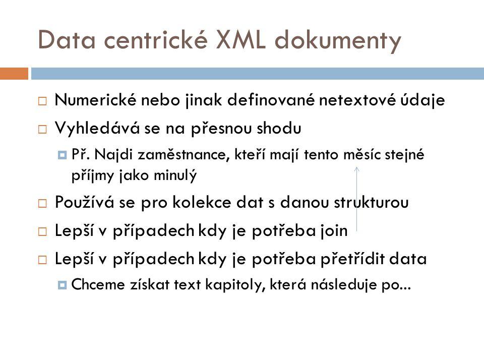 Data centrické XML dokumenty  Numerické nebo jinak definované netextové údaje  Vyhledává se na přesnou shodu  Př. Najdi zaměstnance, kteří mají ten