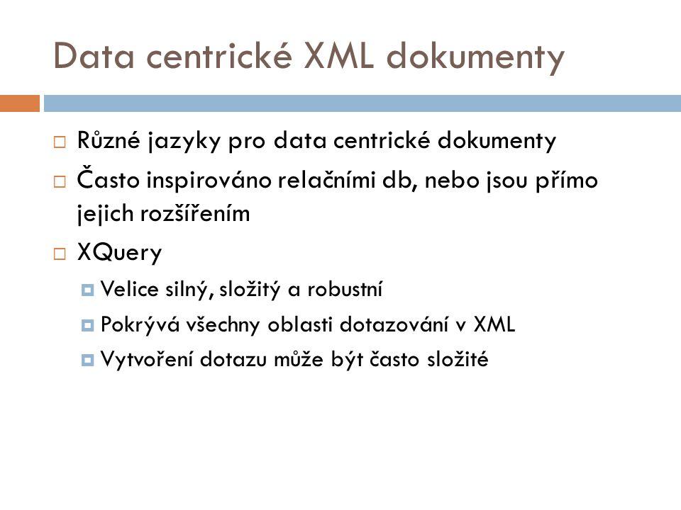 Data centrické XML dokumenty  Různé jazyky pro data centrické dokumenty  Často inspirováno relačními db, nebo jsou přímo jejich rozšířením  XQuery