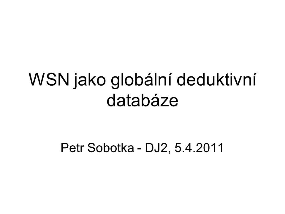 WSN jako globální deduktivní databáze Petr Sobotka - DJ2, 5.4.2011