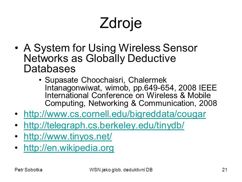 Petr SobotkaWSN jako glob. deduktivní DB21 Zdroje A System for Using Wireless Sensor Networks as Globally Deductive Databases Supasate Choochaisri, Ch