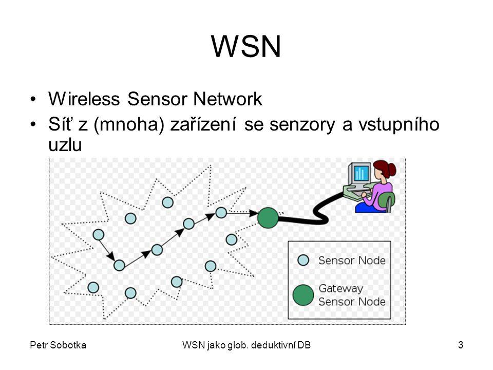Petr SobotkaWSN jako glob. deduktivní DB3 WSN Wireless Sensor Network Síť z (mnoha) zařízení se senzory a vstupního uzlu
