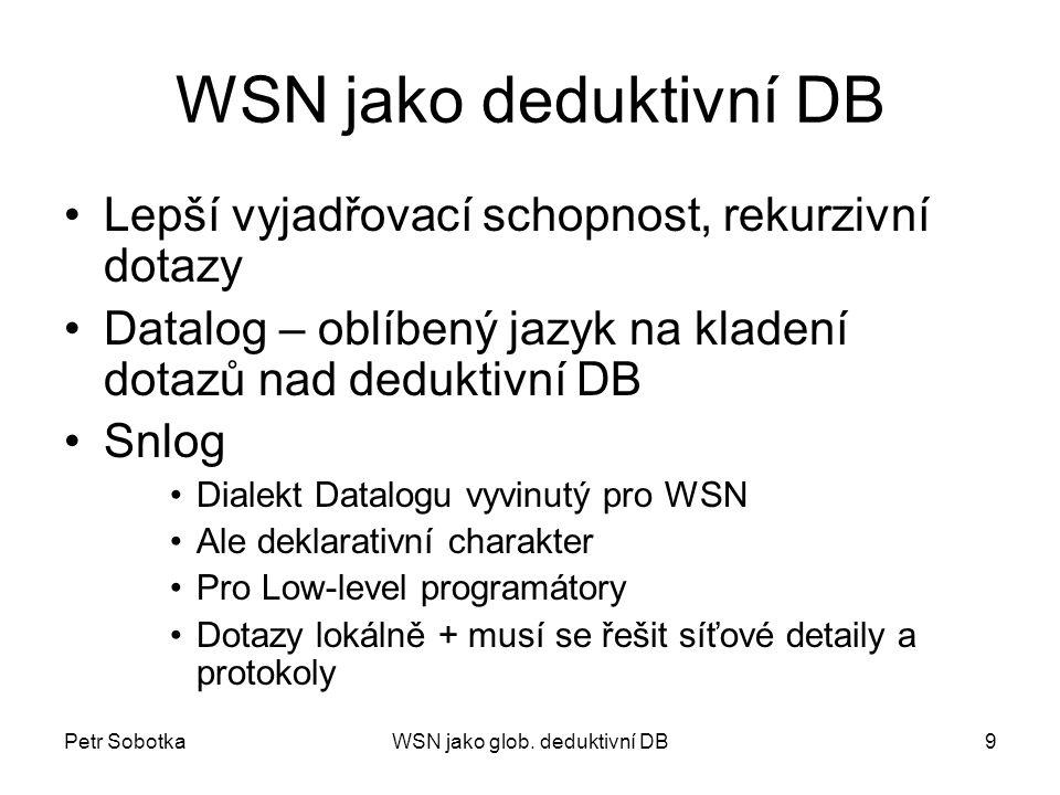 Petr SobotkaWSN jako glob. deduktivní DB9 WSN jako deduktivní DB Lepší vyjadřovací schopnost, rekurzivní dotazy Datalog – oblíbený jazyk na kladení do