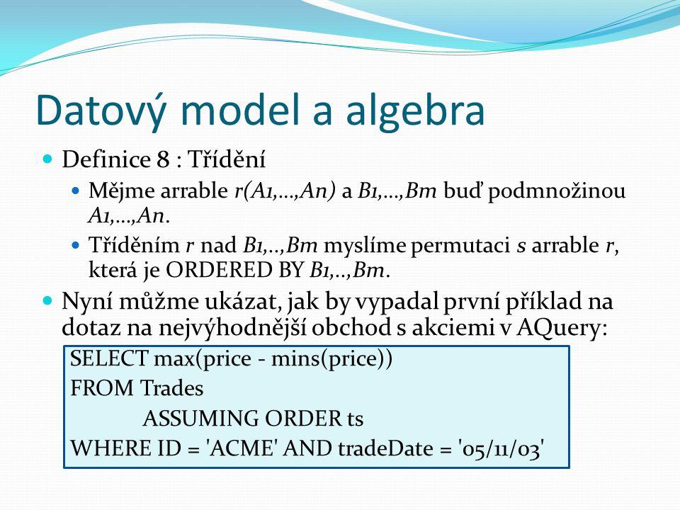 Datový model a algebra Definice 8 : Třídění Mějme arrable r(A1,…,An) a B1,…,Bm buď podmnožinou A1,…,An.