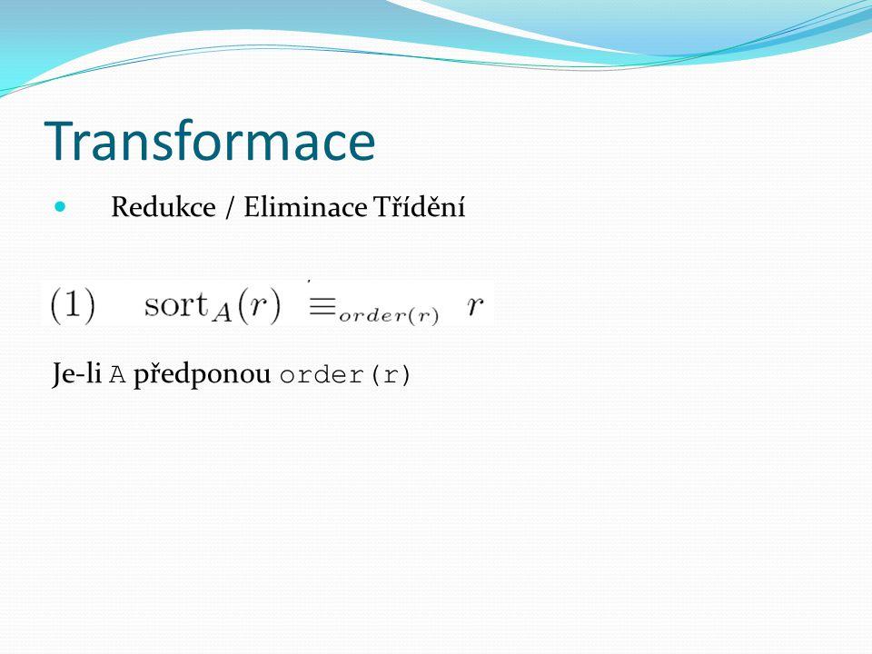 Transformace Redukce / Eliminace Třídění Je-li A předponou order(r)