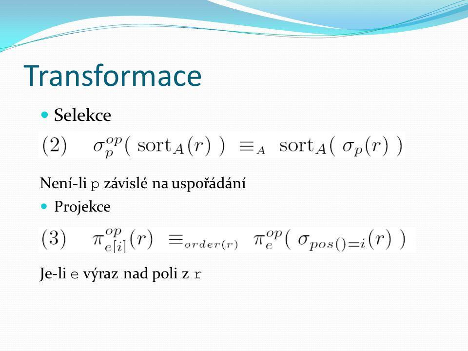 Transformace Selekce Není-li p závislé na uspořádání Projekce Je-li e výraz nad poli z r