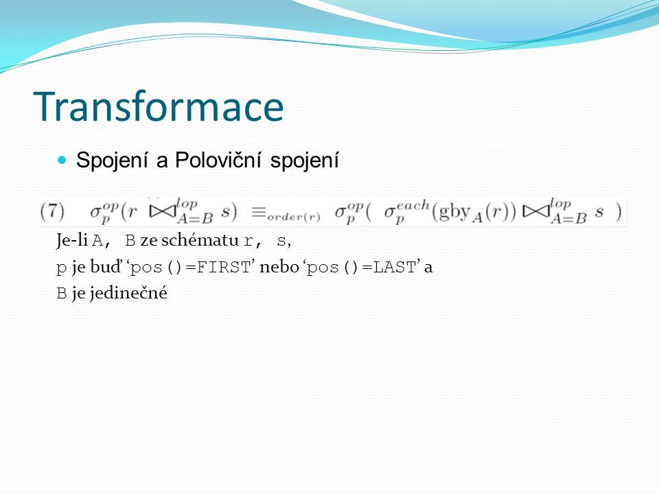 Transformace Spojení a Poloviční spojení Je-li A, B ze schématu r, s, p je buď ' pos()=FIRST ' nebo ' pos()=LAST ' a B je jedinečné