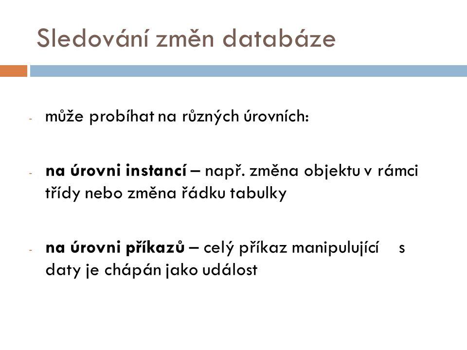 Sledování změn databáze - může probíhat na různých úrovních: - na úrovni instancí – např.