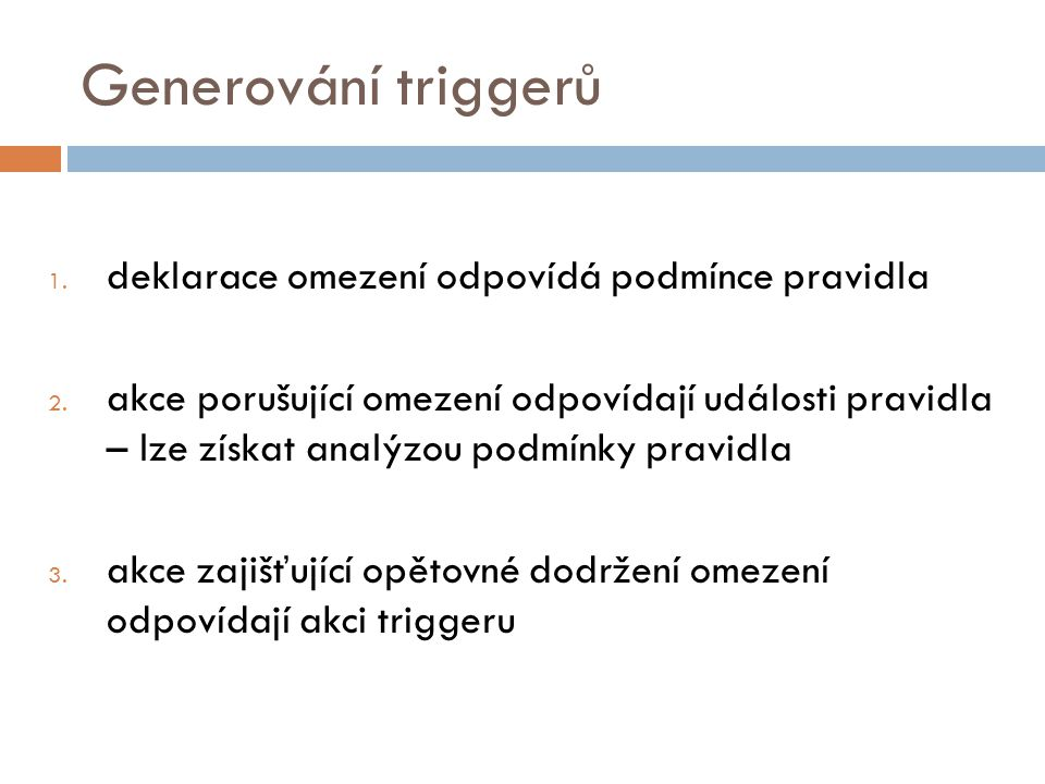 Generování triggerů 1. deklarace omezení odpovídá podmínce pravidla 2.