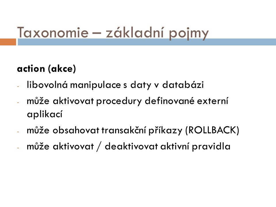 Příklad Přerušovací pravidlo pro tabulku Zaměstnanci CREATE RULE OddZam1 ON Zaměstnanci WHEN INSERTED, UPDATED (Odd) IF EXISTS ( SELECT * FROM Zaměstnanci WHERE NOT EXISTS ( SELECT * FROM Oddělení WHERE Odd = Zaměstnanci.Odd ) ) THEN ROLLBACK