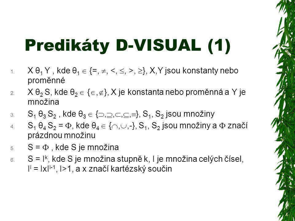 Predikáty D-VISUAL (1) 1.X θ 1 Y, kde θ 1  {=, ,,  }, X,Y jsou konstanty nebo proměnné 2.