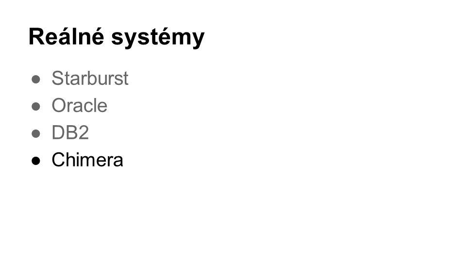 Reálné systémy ●Starburst ●Oracle ●DB2 ●Chimera