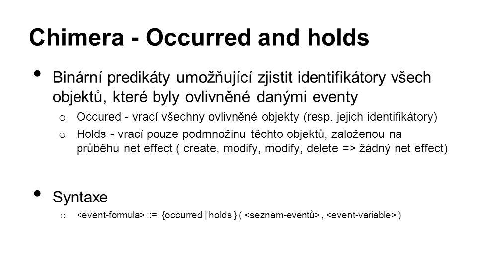 Chimera - Occurred and holds Binární predikáty umožňující zjistit identifikátory všech objektů, které byly ovlivněné danými eventy o Occured - vrací všechny ovlivněné objekty (resp.