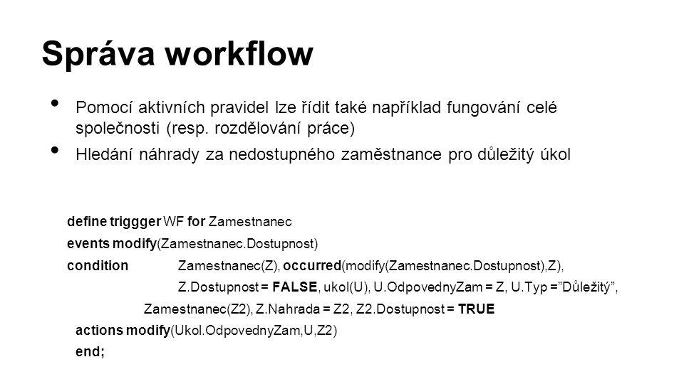 Správa workflow Pomocí aktivních pravidel lze řídit také například fungování celé společnosti (resp.