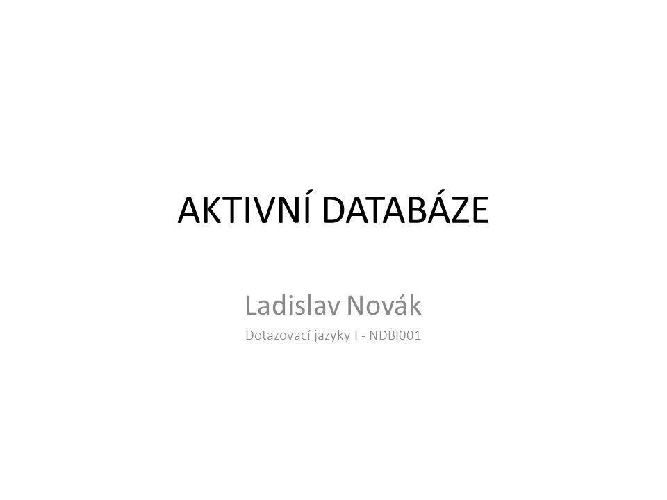 AKTIVNÍ DATABÁZE Ladislav Novák Dotazovací jazyky I - NDBI001
