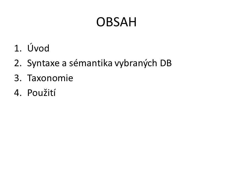OBSAH 1.Úvod 2.Syntaxe a sémantika vybraných DB 3.Taxonomie 4.Použití