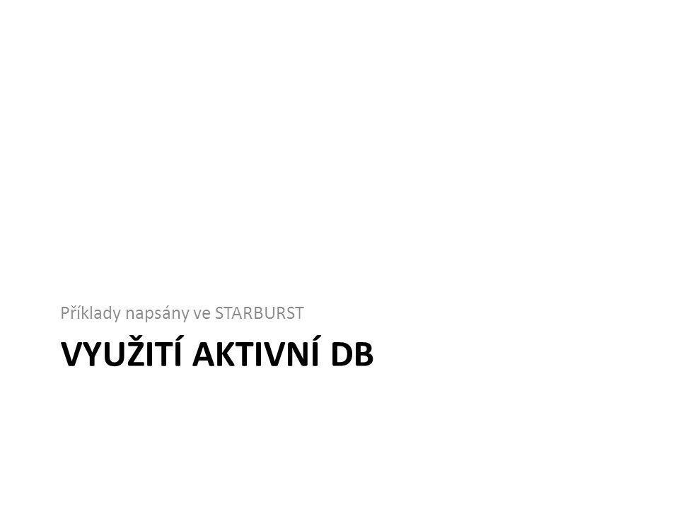 VYUŽITÍ AKTIVNÍ DB Příklady napsány ve STARBURST