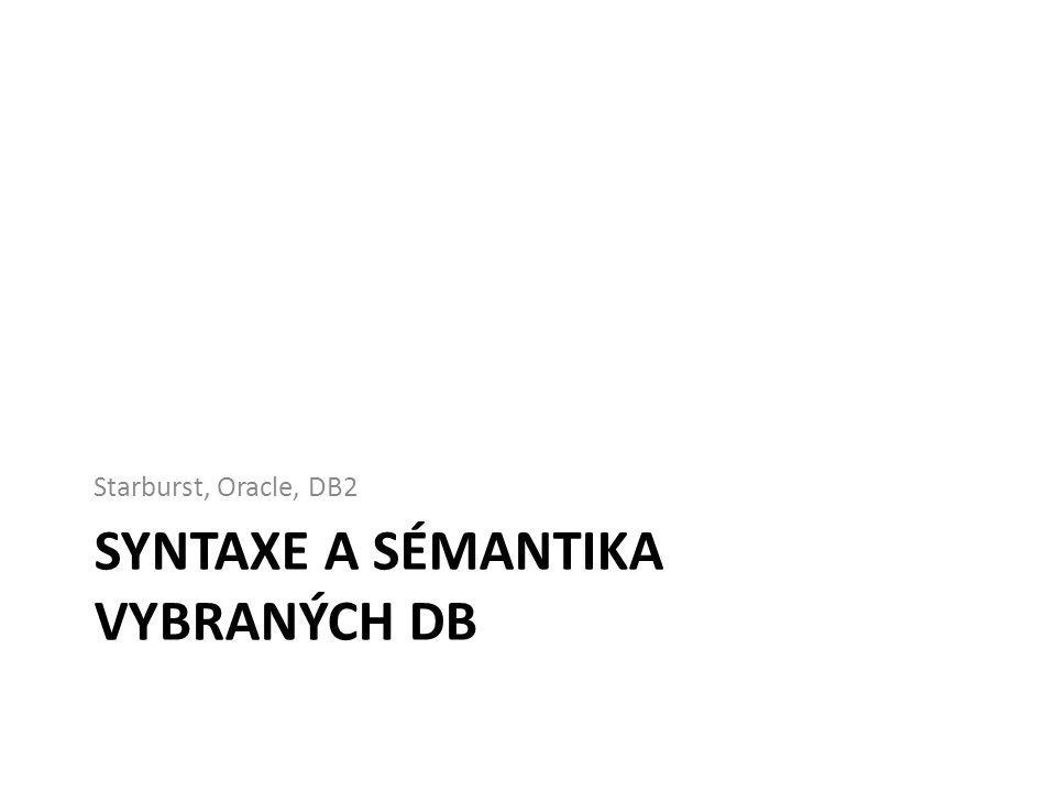 SYNTAXE A SÉMANTIKA VYBRANÝCH DB Starburst, Oracle, DB2