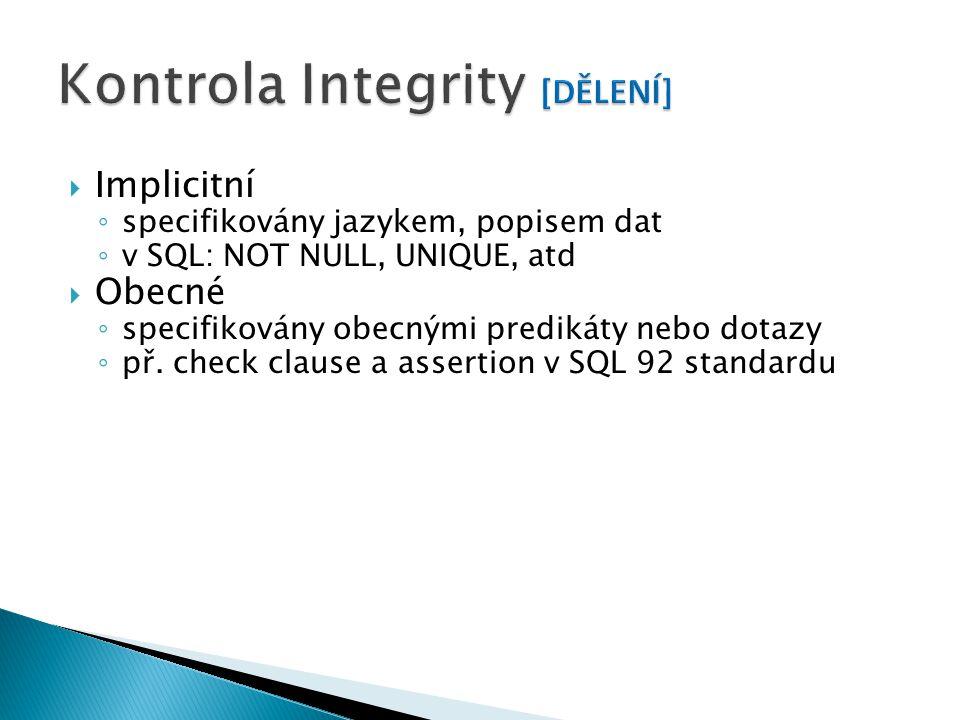  Implicitní ◦ specifikovány jazykem, popisem dat ◦ v SQL: NOT NULL, UNIQUE, atd  Obecné ◦ specifikovány obecnými predikáty nebo dotazy ◦ př.
