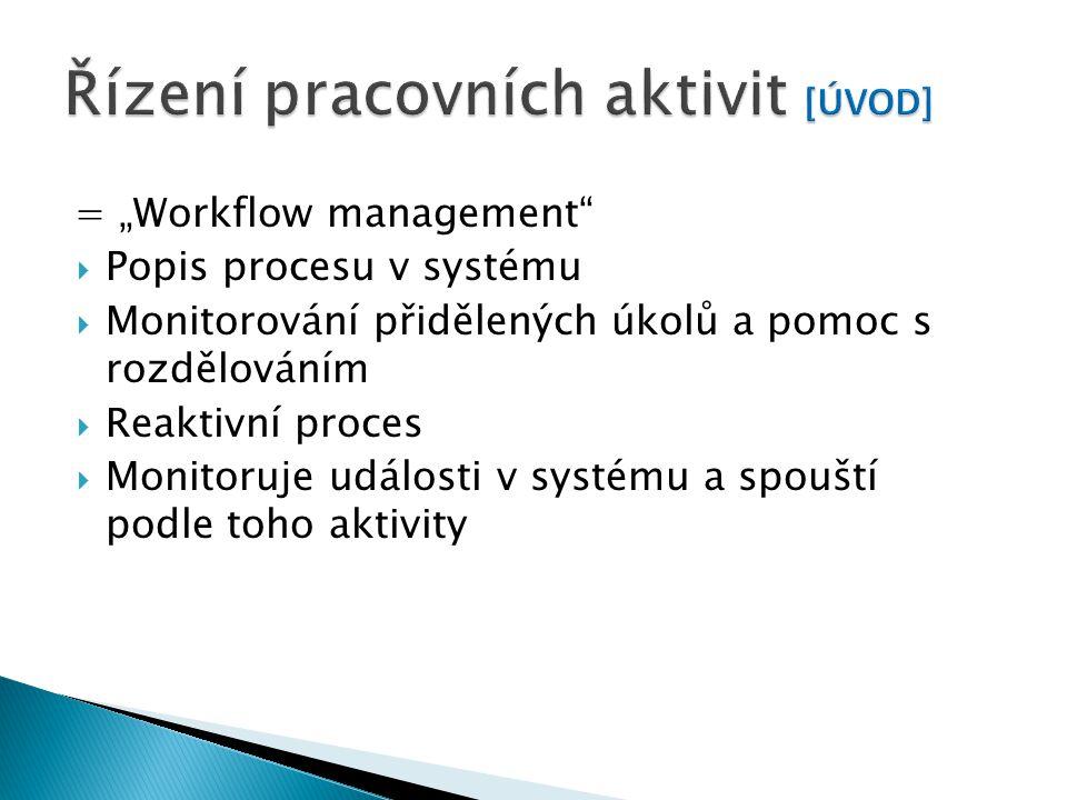 """= """"Workflow management  Popis procesu v systému  Monitorování přidělených úkolů a pomoc s rozdělováním  Reaktivní proces  Monitoruje události v systému a spouští podle toho aktivity"""