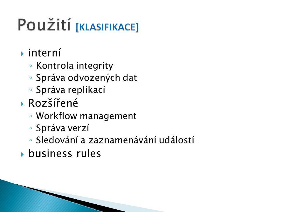 interní ◦ Kontrola integrity ◦ Správa odvozených dat ◦ Správa replikací  Rozšířené ◦ Workflow management ◦ Správa verzí ◦ Sledování a zaznamenávání událostí  business rules