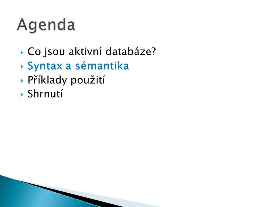  Lehký úvod do vlastností aktivních databází  4 konkrétní implementace ◦ Výzkumné prototypy Starburst a Chimera ◦ Prakticky využívané Oracle a DB2  Shrnutí společných vlastností a rozdílů