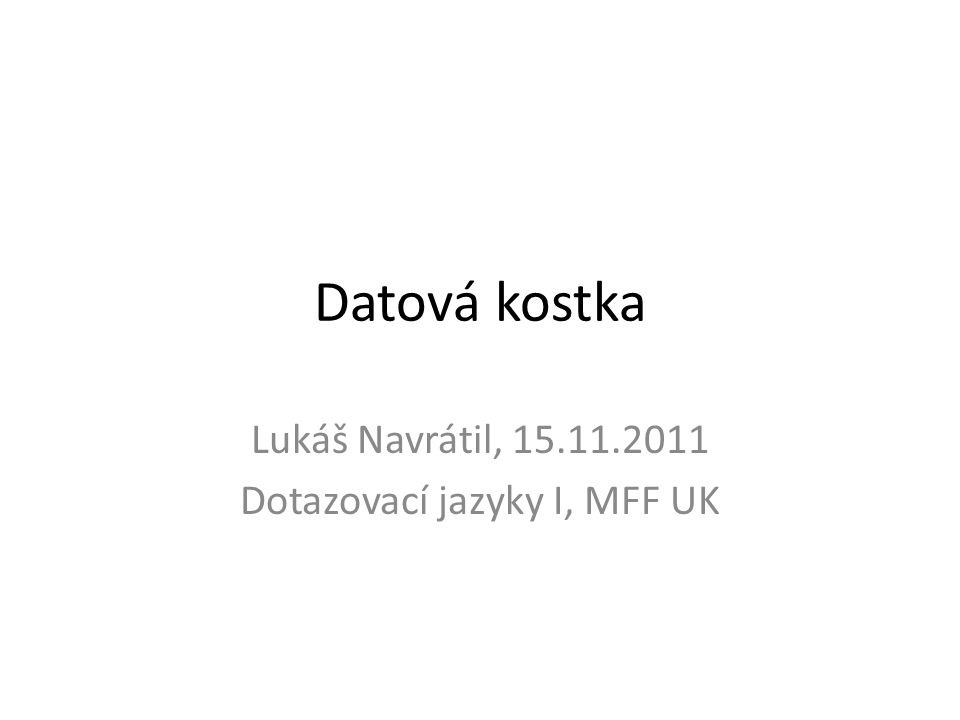 Datová kostka Lukáš Navrátil, 15.11.2011 Dotazovací jazyky I, MFF UK