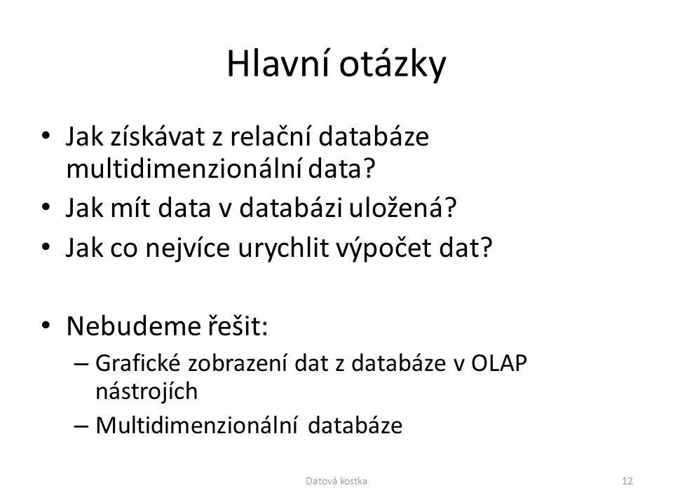 Hlavní otázky Jak získávat z relační databáze multidimenzionální data? Jak mít data v databázi uložená? Jak co nejvíce urychlit výpočet dat? Nebudeme
