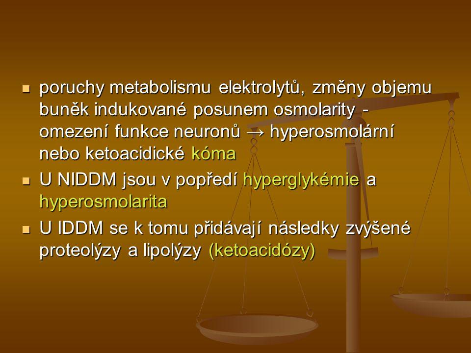 poruchy metabolismu elektrolytů, změny objemu buněk indukované posunem osmolarity - omezení funkce neuronů → hyperosmolární nebo ketoacidické kóma por