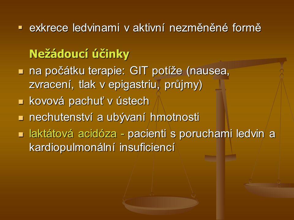  exkrece ledvinami v aktivní nezměněné formě Nežádoucí účinky na počátku terapie: GIT potíže (nausea, zvracení, tlak v epigastriu, průjmy) na počátku