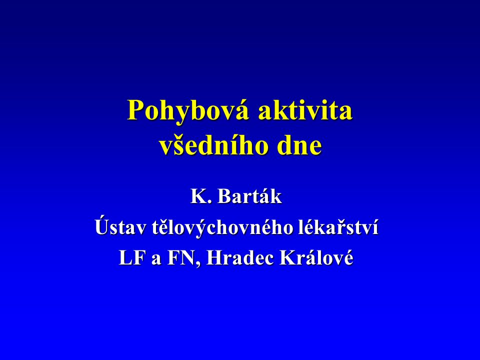 Pohybová aktivita všedního dne K. Barták Ústav tělovýchovného lékařství LF a FN, Hradec Králové
