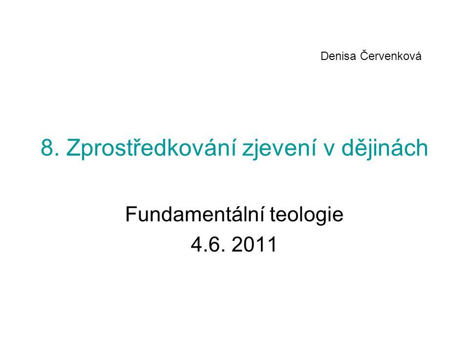 8. Zprostředkování zjevení v dějinách Fundamentální teologie 4.6. 2011 Denisa Červenková
