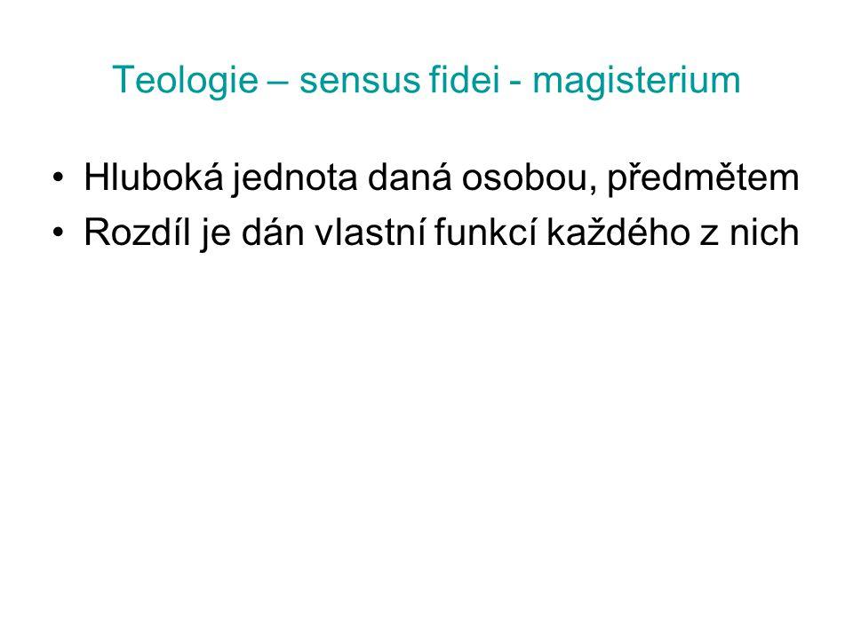 Teologie – sensus fidei - magisterium Hluboká jednota daná osobou, předmětem Rozdíl je dán vlastní funkcí každého z nich