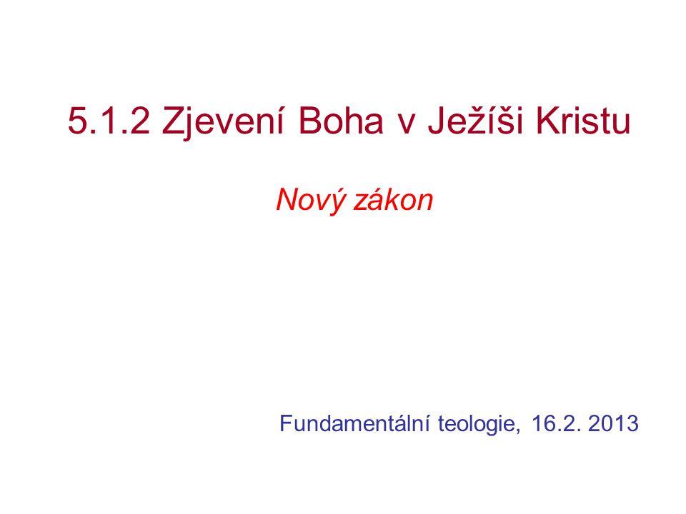 5.1.2 Zjevení Boha v Ježíši Kristu Nový zákon Fundamentální teologie, 16.2. 2013