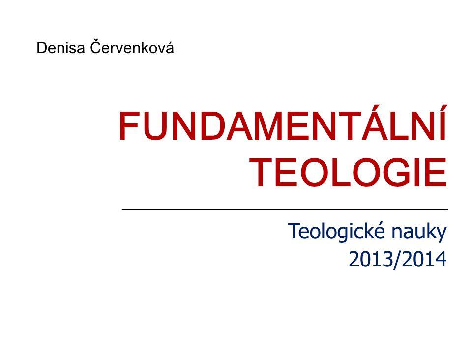 _____________________________________ FUNDAMENTÁLNÍ TEOLOGIE Teologické nauky 2013/2014 Denisa Červenková