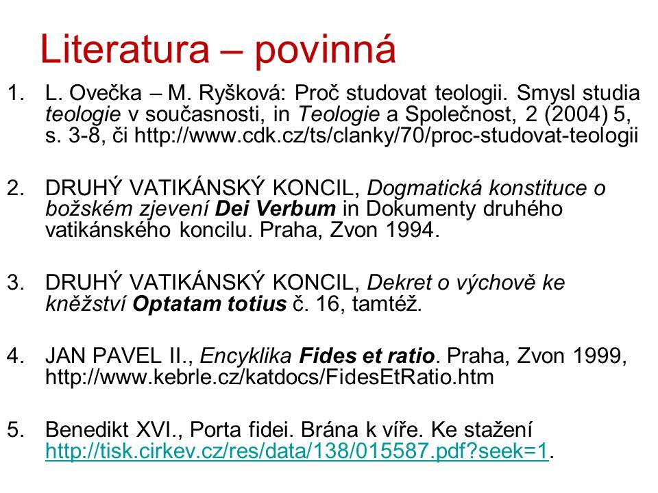 Literatura – povinná 1.L. Ovečka – M. Ryšková: Proč studovat teologii. Smysl studia teologie v současnosti, in Teologie a Společnost, 2 (2004) 5, s. 3