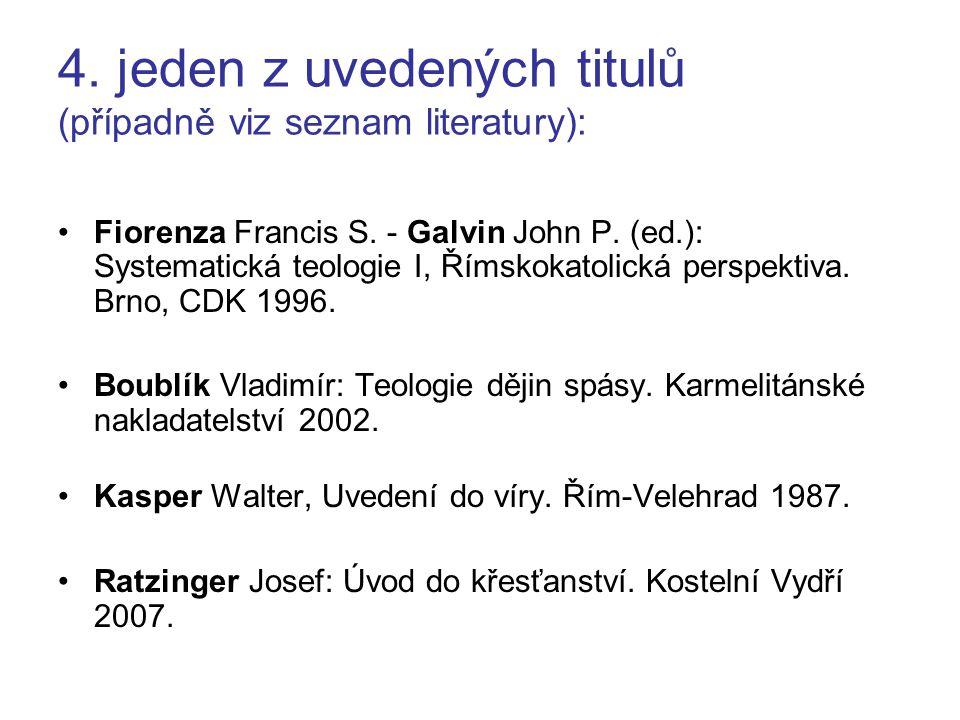 4. jeden z uvedených titulů (případně viz seznam literatury): Fiorenza Francis S. - Galvin John P. (ed.): Systematická teologie I, Římskokatolická per