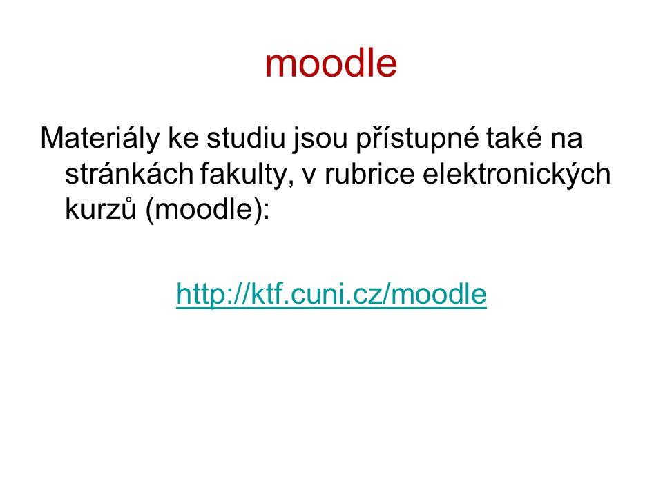 moodle Materiály ke studiu jsou přístupné také na stránkách fakulty, v rubrice elektronických kurzů (moodle): http://ktf.cuni.cz/moodle