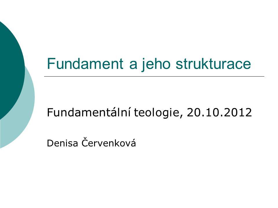 Fundament a jeho strukturace Fundamentální teologie, 20.10.2012 Denisa Červenková
