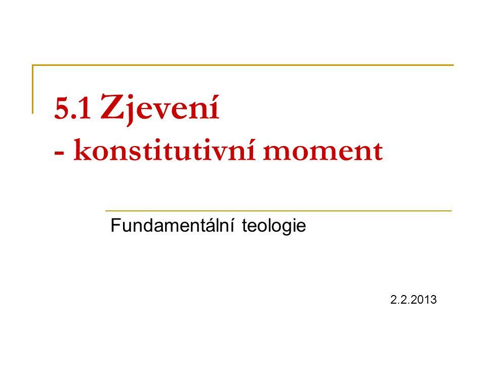 5.1 Zjevení - konstitutivní moment Fundamentální teologie 2.2.2013